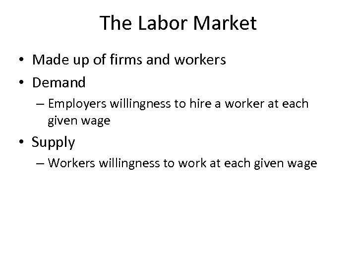 The Labor Market • Made up of firms and workers • Demand – Employers
