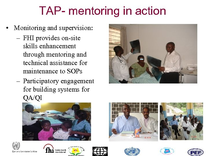 TAP- mentoring in action • Monitoring and supervision: – FHI provides on-site skills enhancement