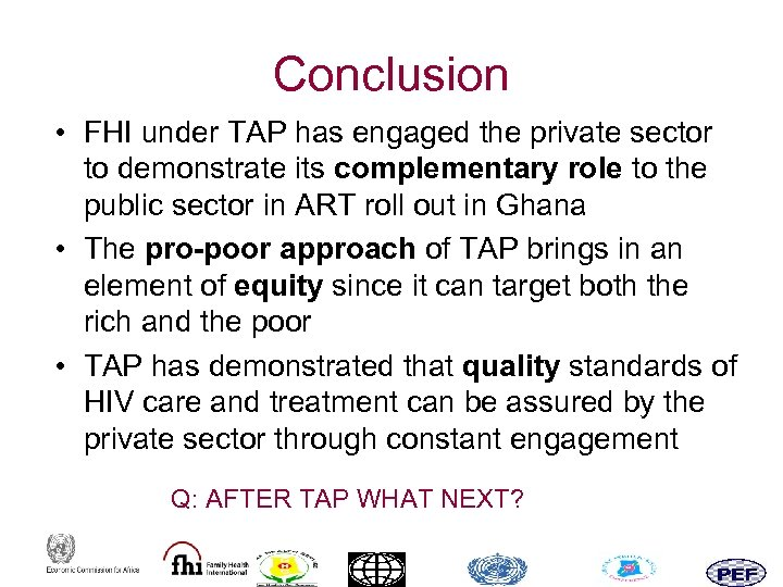 Conclusion • FHI under TAP has engaged the private sector to demonstrate its complementary