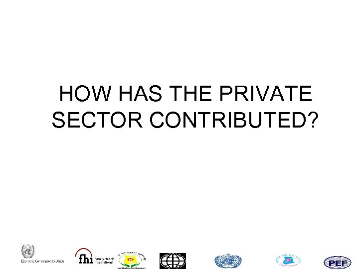 HOW HAS THE PRIVATE SECTOR CONTRIBUTED?