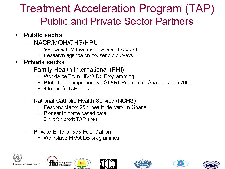 Treatment Acceleration Program (TAP) Public and Private Sector Partners • Public sector – NACP/MOH/GHS/HRU