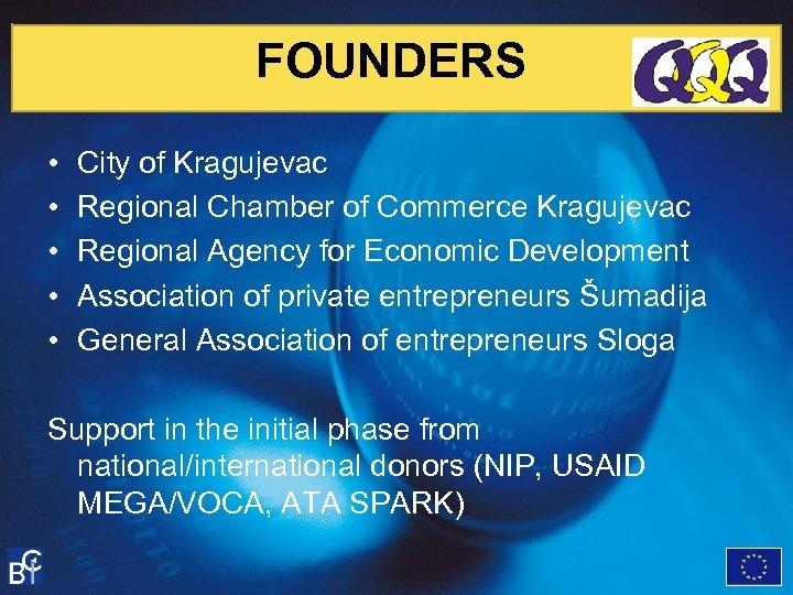 FOUNDERS • • • City of Kragujevac Regional Chamber of Commerce Kragujevac Regional Agency