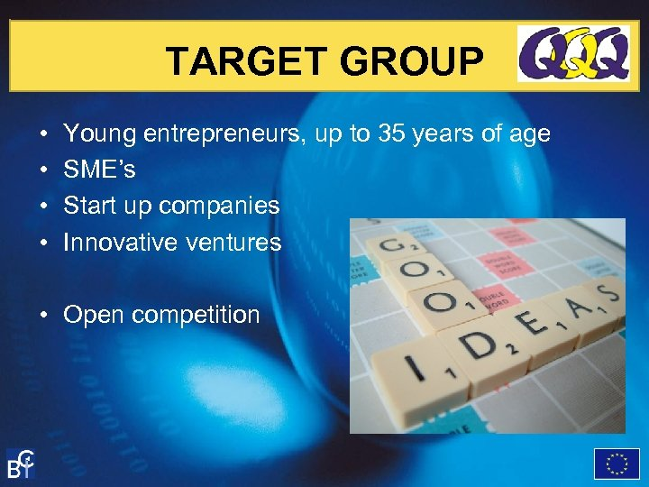 TARGET GROUP • • Young entrepreneurs, up to 35 years of age SME's Start