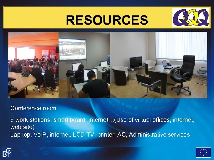 RESOURCES Conference room 9 work stations, smart board, internet…(Use of virtual offices, internet, web