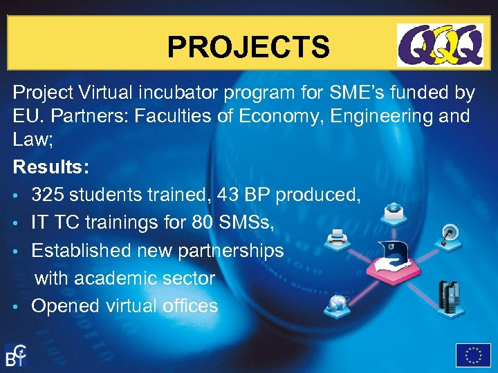 PROJECTS Project Virtual incubator program for SME's funded by EU. Partners: Faculties of Economy,