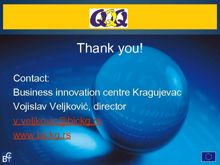 Thank you! Contact: Business innovation centre Kragujevac Vojislav Veljković, director v. veljkovic@bickg. rs www.