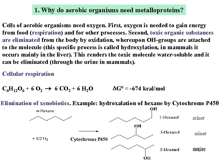 1. Why do aerobic organisms need metalloproteins? Cells of aerobic organisms need oxygen. First,