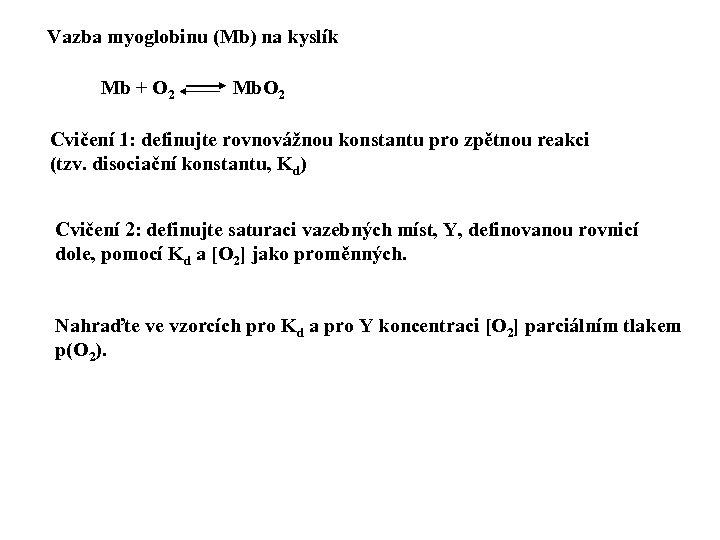 Vazba myoglobinu (Mb) na kyslík Mb + O 2 Mb. O 2 Cvičení 1: