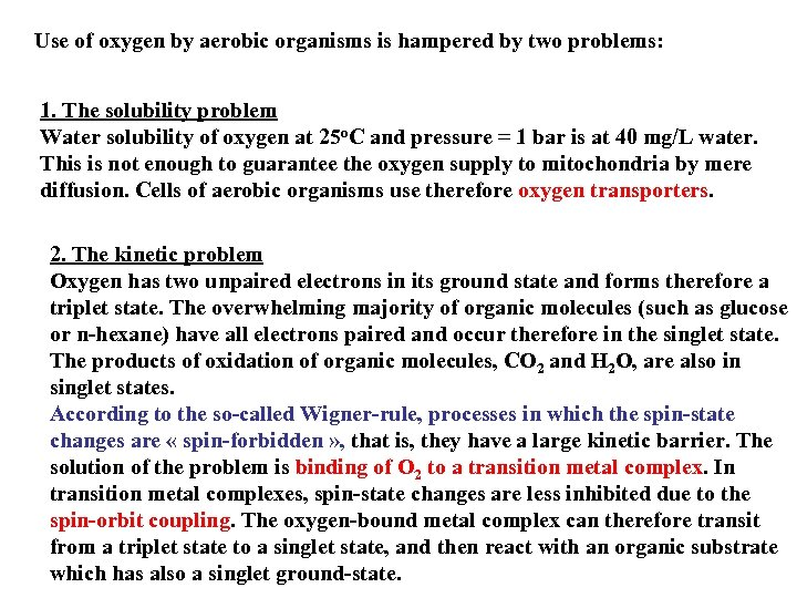 Use of oxygen by aerobic organisms is hampered by two problems: 1. The solubility