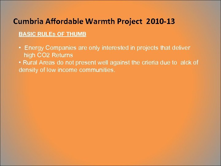 Cumbria Affordable Warmth Project 2010 -13 BASIC RULEs OF THUMB • Energy Companies are