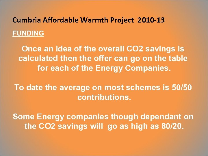 Cumbria Affordable Warmth Project 2010 -13 FUNDING Once an idea of the overall CO