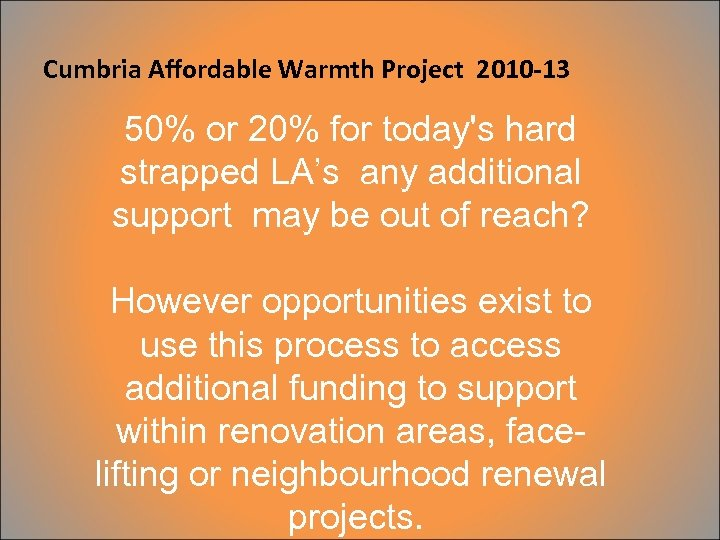 Cumbria Affordable Warmth Project 2010 -13 50% or 20% for today's hard strapped LA's