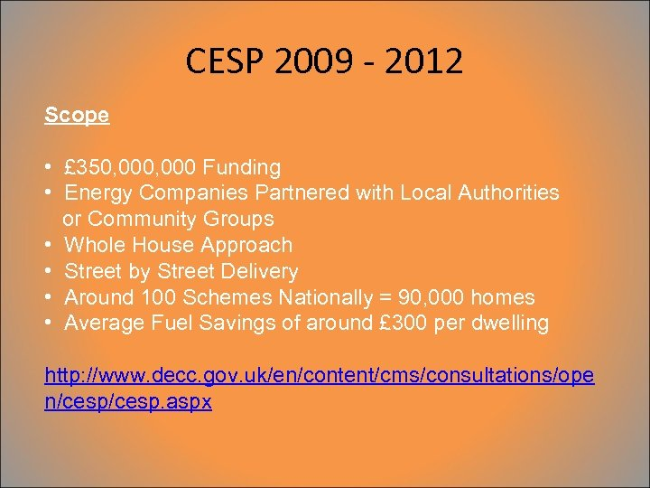 CESP 2009 - 2012 Scope • £ 350, 000 Funding • Energy Companies Partnered