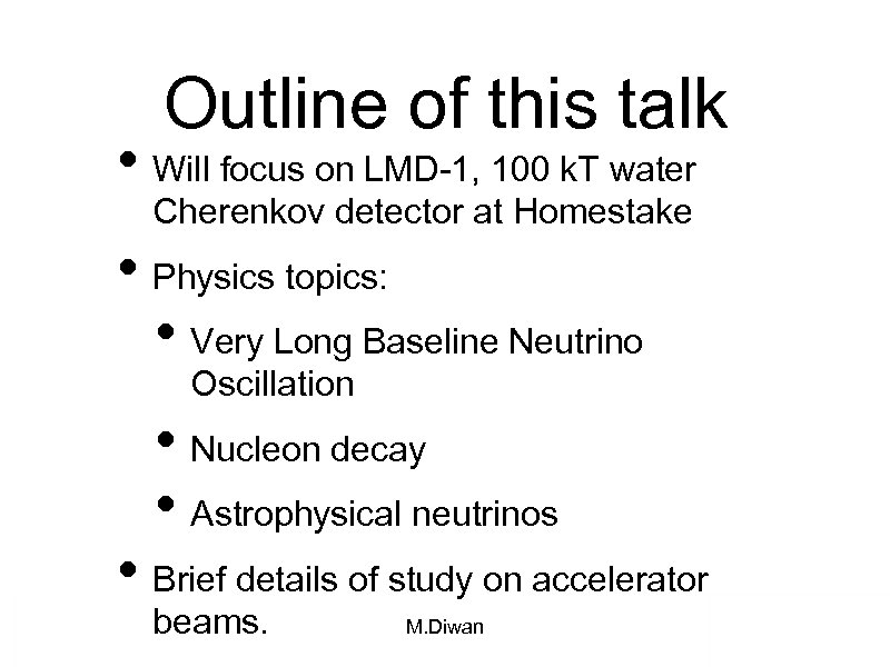 Outline of this talk • Will focus on LMD-1, 100 k. T water Cherenkov