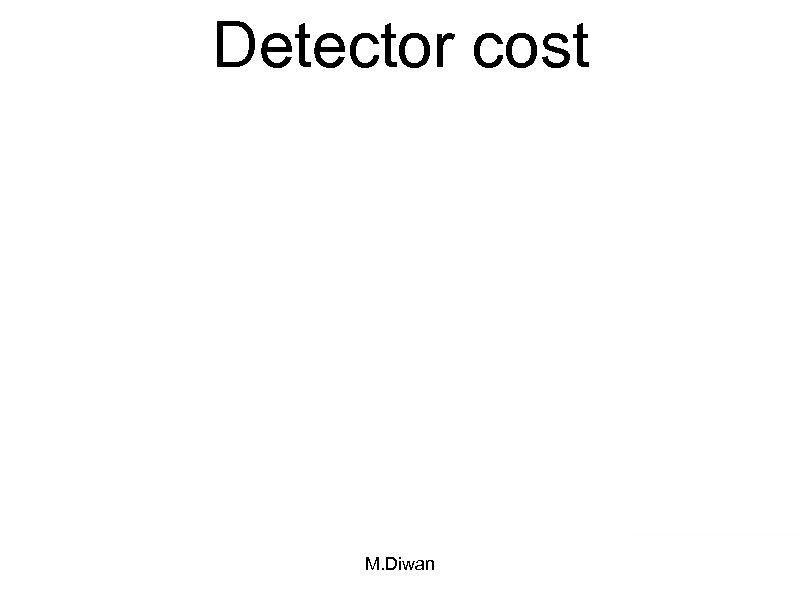 Detector cost M. Diwan