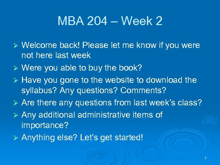 MBA 204 – Week 2 Welcome back! Please let me know if you were