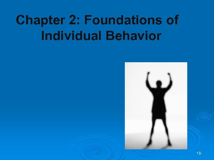 Chapter 2: Foundations of Individual Behavior 19