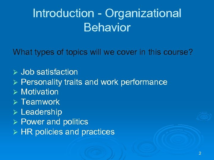 Introduction - Organizational Behavior What types of topics will we cover in this course?