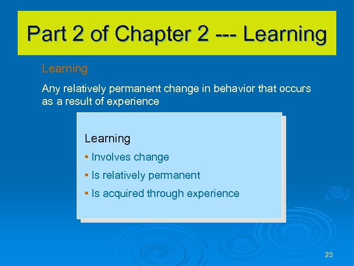 Part 2 of Chapter 2 --- Learning Any relatively permanent change in behavior that