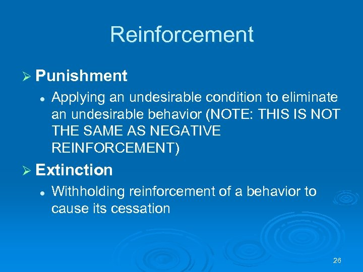 Reinforcement Ø Punishment l Applying an undesirable condition to eliminate an undesirable behavior (NOTE:
