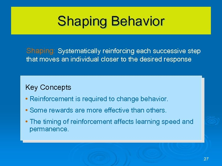 Shaping Behavior Shaping: Systematically reinforcing each successive step that moves an individual closer to