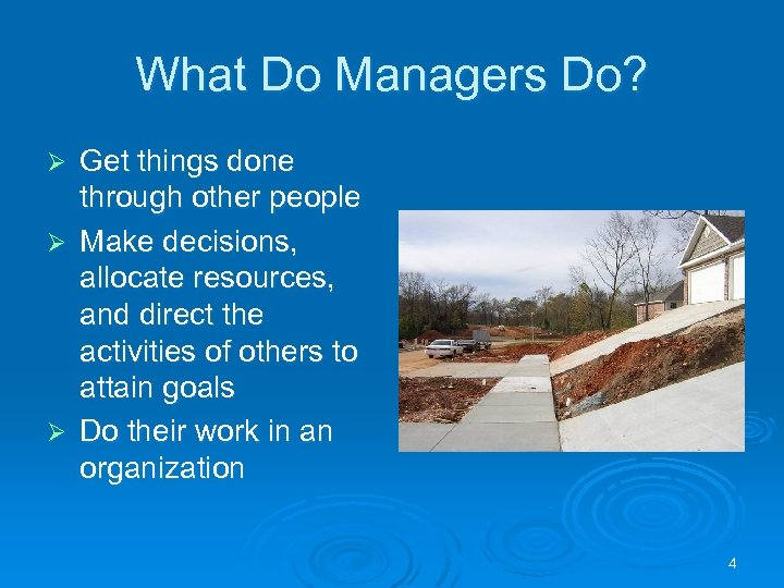 What Do Managers Do? Get things done through other people Ø Make decisions, allocate