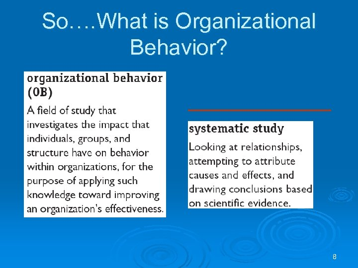 So…. What is Organizational Behavior? 8