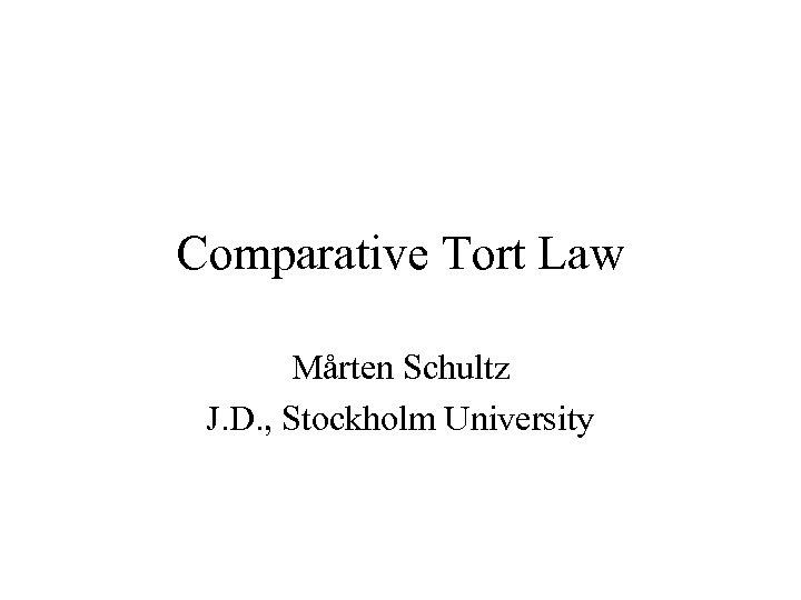 Comparative Tort Law Mårten Schultz J. D. , Stockholm University