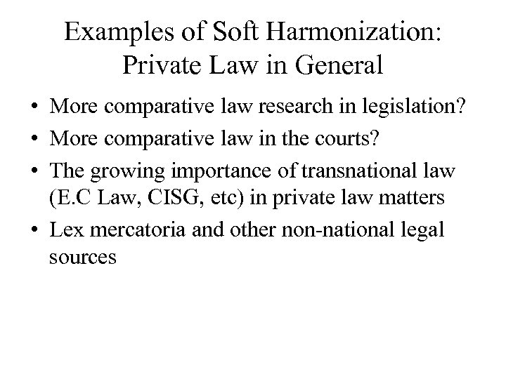 Examples of Soft Harmonization: Private Law in General • More comparative law research in