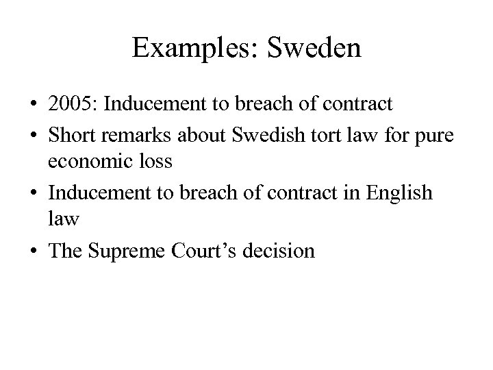 Examples: Sweden • 2005: Inducement to breach of contract • Short remarks about Swedish