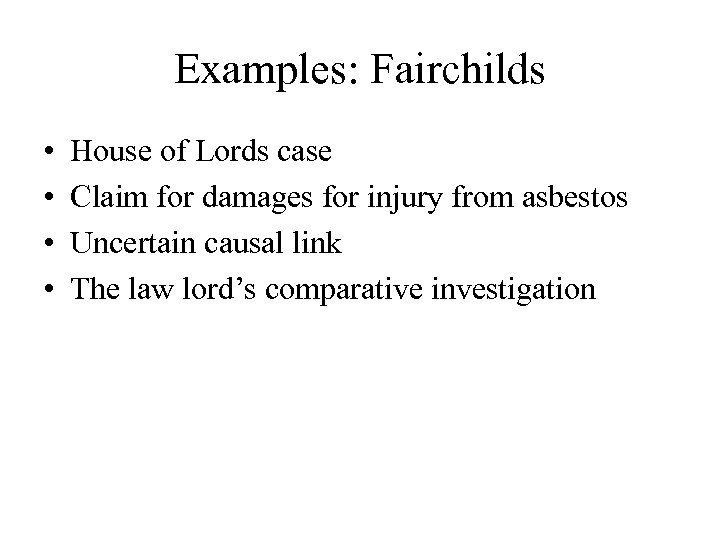 Examples: Fairchilds • • House of Lords case Claim for damages for injury from