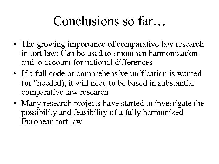 Conclusions so far… • The growing importance of comparative law research in tort law: