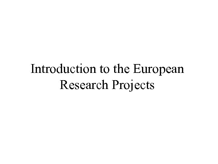 Introduction to the European Research Projects