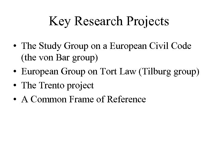 Key Research Projects • The Study Group on a European Civil Code (the von