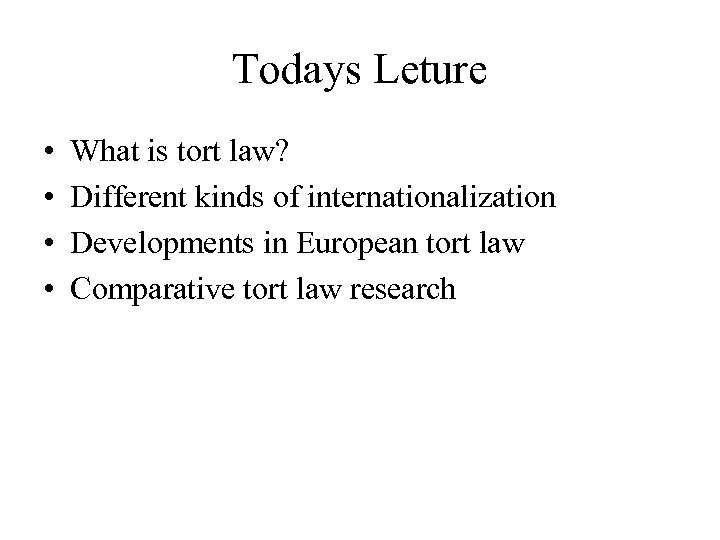 Todays Leture • • What is tort law? Different kinds of internationalization Developments in