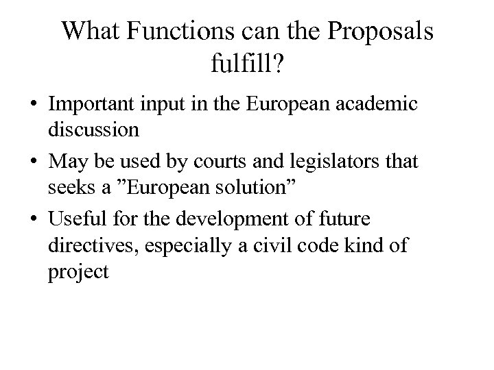 What Functions can the Proposals fulfill? • Important input in the European academic discussion