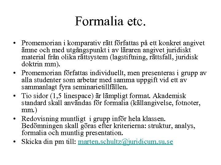 Formalia etc. • Promemorian i komparativ rätt författas på ett konkret angivet ämne och