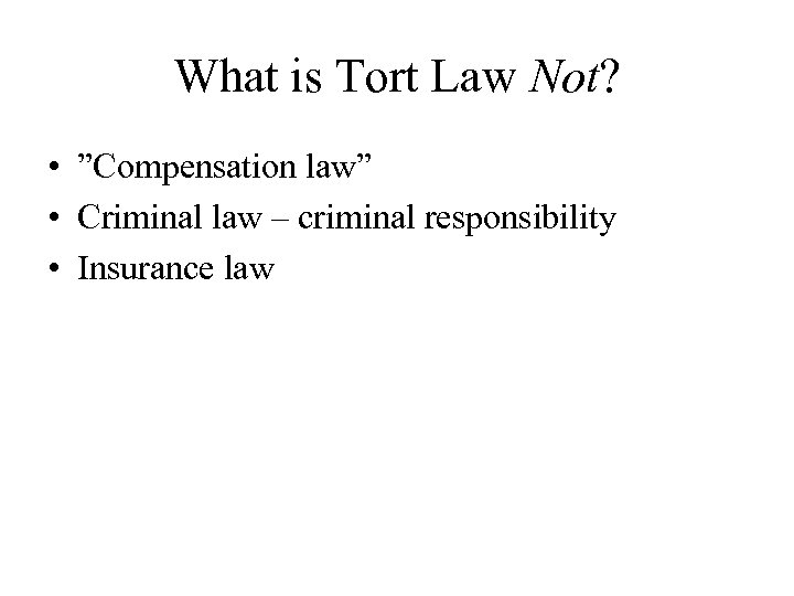 """What is Tort Law Not? • """"Compensation law"""" • Criminal law – criminal responsibility"""