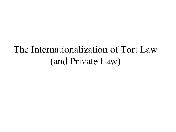 The Internationalization of Tort Law (and Private Law)