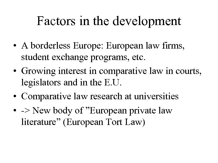 Factors in the development • A borderless Europe: European law firms, student exchange programs,