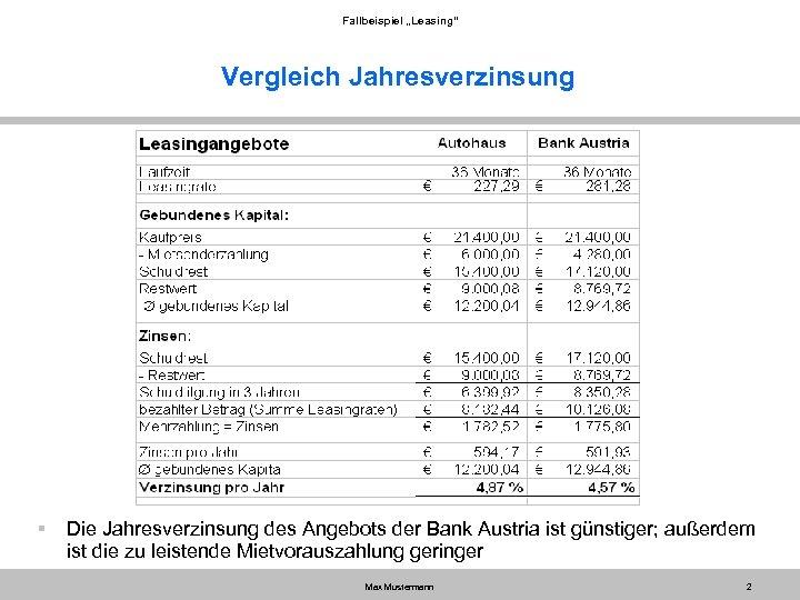 """Fallbeispiel """"Leasing"""" Vergleich Jahresverzinsung § Die Jahresverzinsung des Angebots der Bank Austria ist günstiger;"""