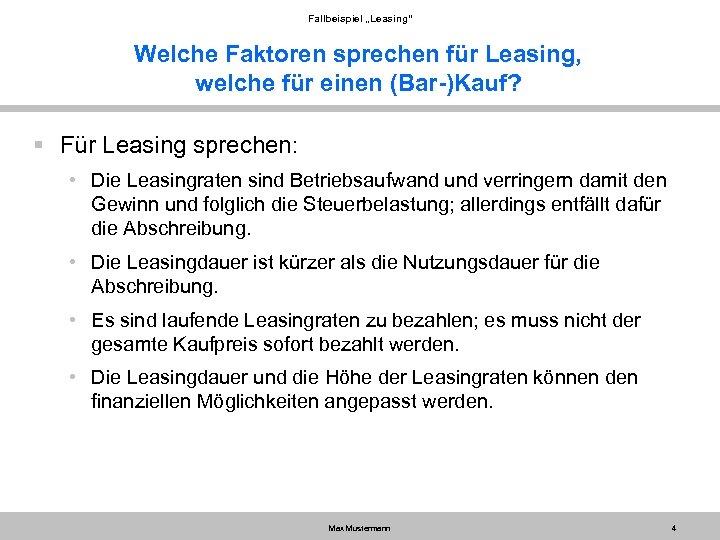 """Fallbeispiel """"Leasing"""" Welche Faktoren sprechen für Leasing, welche für einen (Bar-)Kauf? § Für Leasing"""