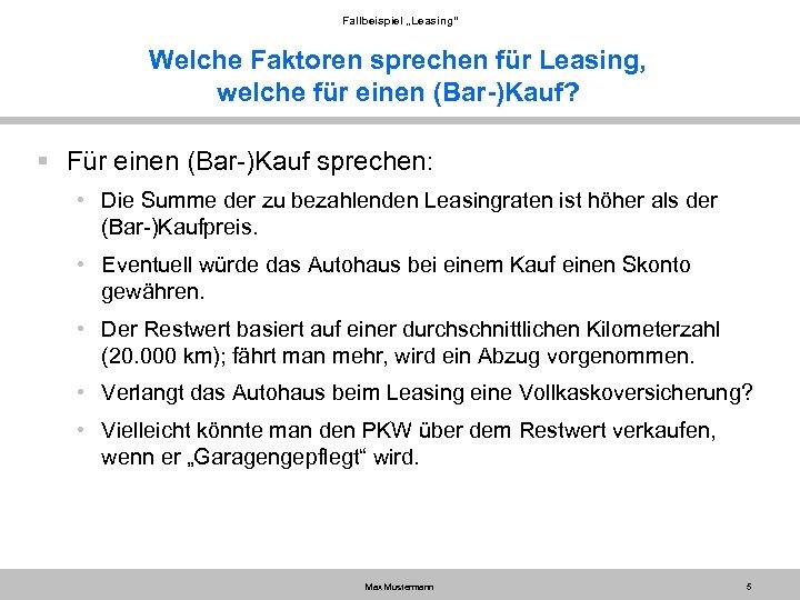 """Fallbeispiel """"Leasing"""" Welche Faktoren sprechen für Leasing, welche für einen (Bar-)Kauf? § Für einen"""