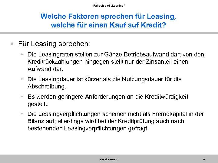 """Fallbeispiel """"Leasing"""" Welche Faktoren sprechen für Leasing, welche für einen Kauf Kredit? § Für"""