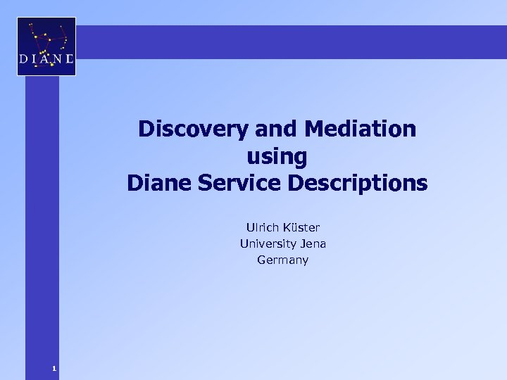 Discovery and Mediation using Diane Service Descriptions Ulrich Küster University Jena Germany 1