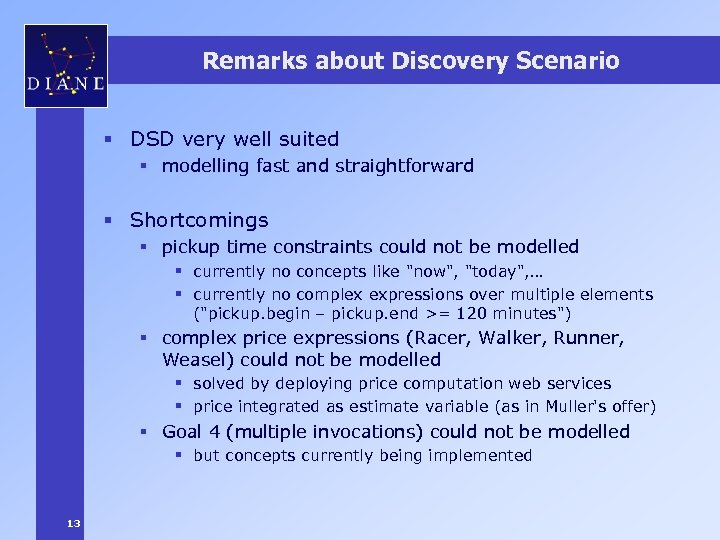 Remarks about Discovery Scenario § DSD very well suited § modelling fast and straightforward