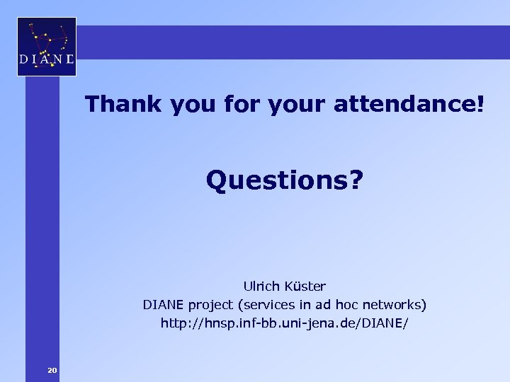 Thank you for your attendance! Questions? Ulrich Küster DIANE project (services in ad hoc