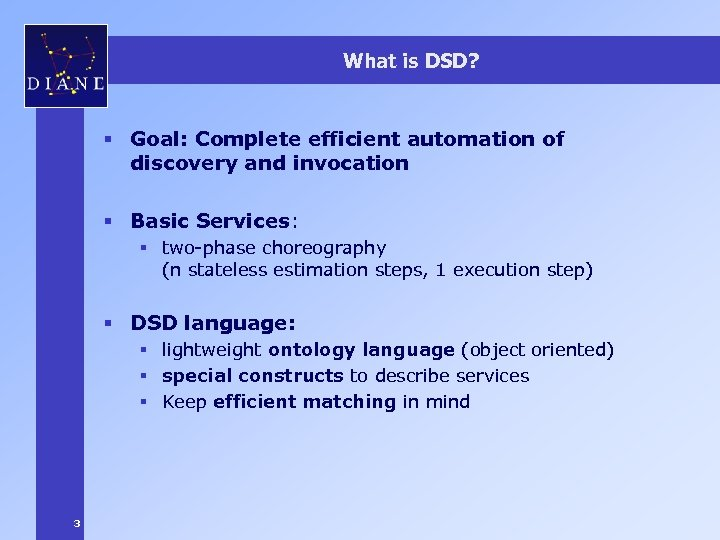 What is DSD? § Goal: Complete efficient automation of discovery and invocation § Basic
