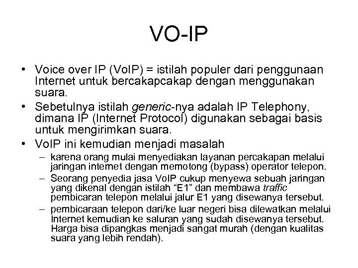 VO-IP • Voice over IP (Vo. IP) = istilah populer dari penggunaan Internet untuk