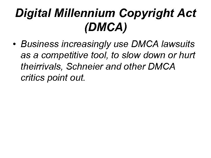 Digital Millennium Copyright Act (DMCA) • Business increasingly use DMCA lawsuits as a competitive